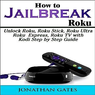 How to Jailbreak Roku: Unlock Roku, Roku Stick, Roku Ultra, Roku Express, Roku TV with Kodi Step by Step Guide
