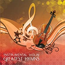 Instrumental Violin Greatest Hymns (Instrumental)