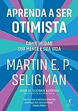 Aprenda a ser otimista: Como mudar sua mente e sua vida (Portuguese Edition)