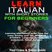 Learn Italian with Short Stories for Beginners: Learning Effortlessly in No Time like Crazy Driving Your Car, Horror Stories