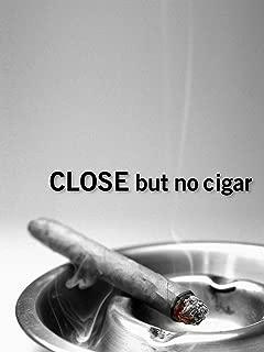 Close, But No Cigar
