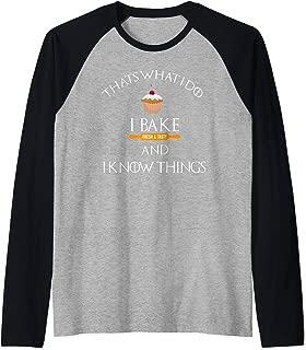 I Bake and I Know Things Funny Baker Baking Humor Mom Gift Raglan Baseball Tee