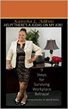 Help! There's A Judas On My Job!: 9 Steps For Surviving Workplace Betrayal