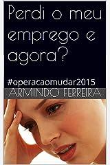 Perdi o meu emprego e agora?: #operacaomudar2015 (Portuguese Edition) Kindle Edition