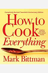How to Cook Everything—Completely Revised Twentieth Anniversary Edition: Simple Recipes for Great Food Kindle Edition