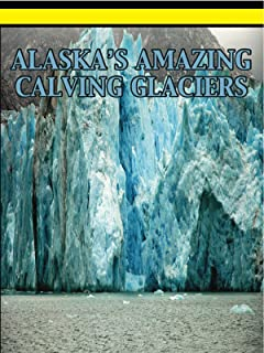 Alaska's Amazing Calving Glaciers