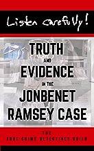 Listen Carefully: Truth and Evidence in the JonBenet Ramsey