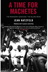 A Time for Machetes: The Rwandan Genocide - The Killers Speak Paperback