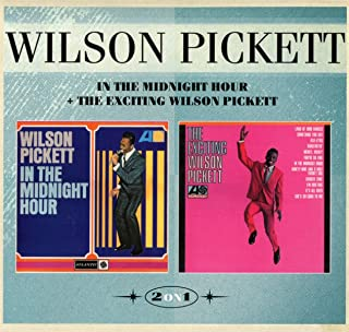 In The Midnight Hour & The Exciting Wilson Pickett