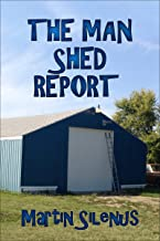 THE MAN SHED REPORT (English Edition)