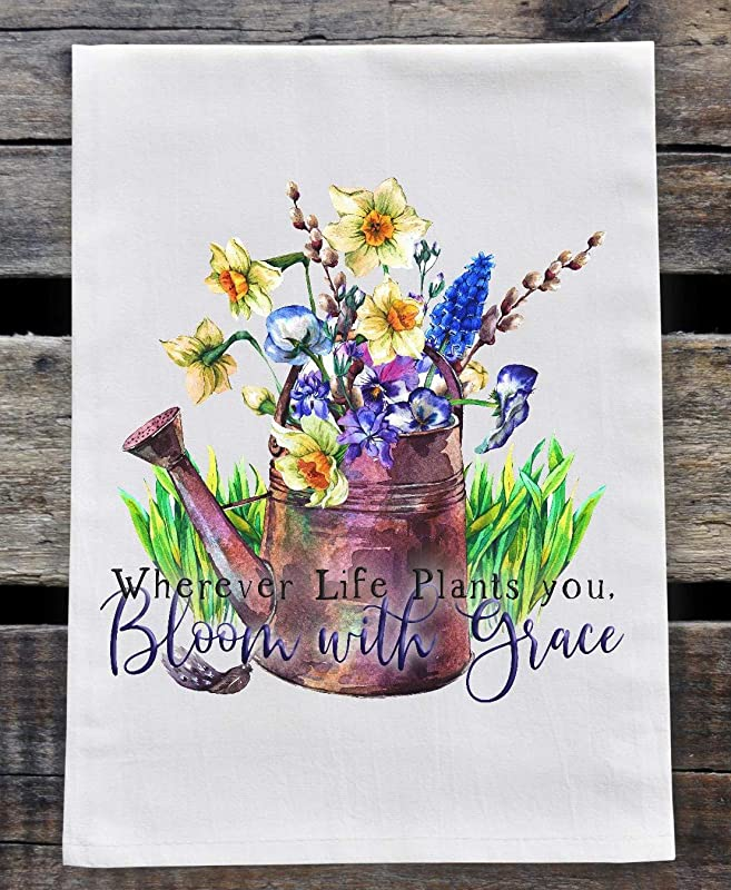 Kitchen Dish Towel Flour Sack Towel Wherever Life Plants You Bloom With Grace