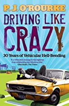 Driving Like Crazy: Thirty Years of Vehicular Hell-bending (English Edition)