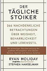 Der tägliche Stoiker: 366 nachdenkliche Betrachtungen über Weisheit, Beharrlichkeit und Lebensstil (German Edition) eBook Kindle