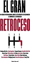 El gran retroceso: Un debate internacional sobre el reto urgente de reconducir el rumbo de la democracia (Spanish Edition)