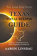 Texas Total Eclipse Guide: Official Commemorative 2024 Keepsake Guidebook (2024 Total Eclipse State Guide Series) (English Edition)