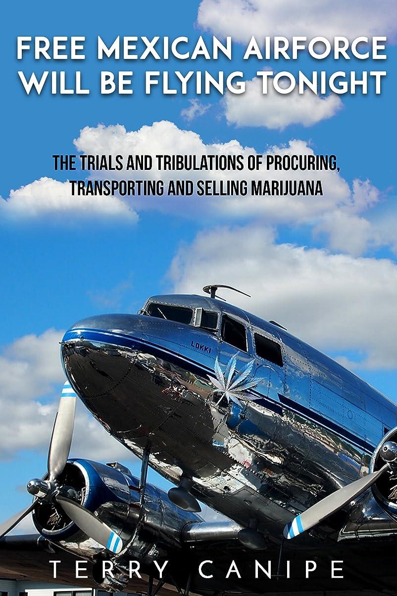 チャップテセウスミンチMarijuana Smuggler: Free Mexican Air Force will be Flying Tonight (English Edition)