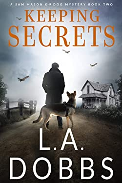 Keeping Secrets (A Sam Mason K-9 Dog Mystery Book 2)