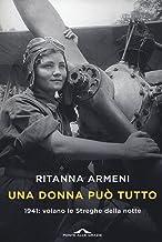 Scaricare Libri Una donna può tutto. 1941: volano le Streghe della notte PDF