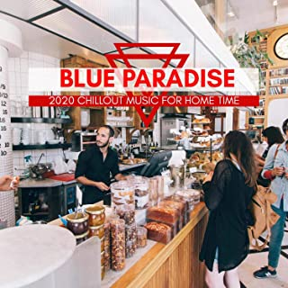 Blue Paradise - 2020 Chillout Music For Home Time