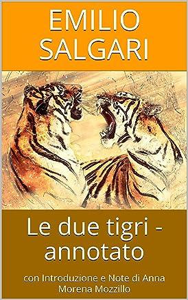 Le due tigri - annotato: con Introduzione e Note di Anna Morena Mozzillo