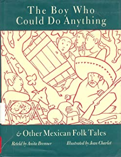 The Boy Who Could Do Anything and Other Mexican Tales