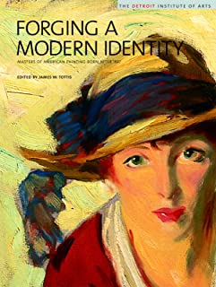 Forging a Modern Identity: Masters of American Painting Born after 1847: American Paintings in the Detroit Institute of Arts, Vol. III