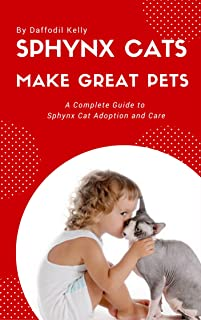Sphynx Cats Make Great Pets: A complete guide to Sphynx cat adoption and care