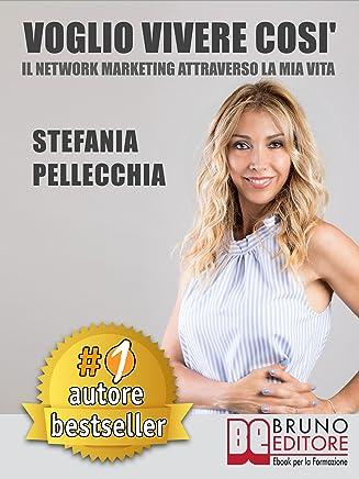 VOGLIO VIVERE COSÌ. Il Network Marketing Attraverso La Mia Vita