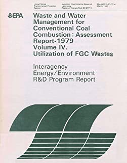 600780012D  Waste and Water Management for Conventional Coal Combustion Assessment Report - 1979: Volume IV - Utilization ...