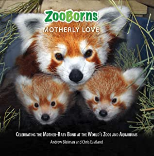 ZooBorns Motherly Love: Celebrating the Mother-Baby Bond at the World's Zoos and Aquariums (Zooborns!)