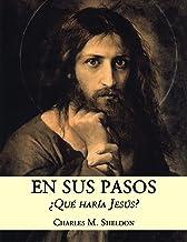 En Sus Pasos: ¿qué Haría Jesús? (Spanish Edition)