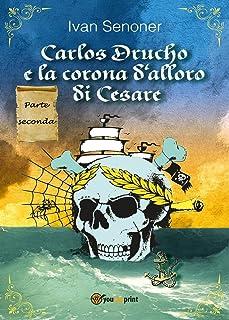 Carlos Drucho e la corona d'alloro di Cesare: 2 (Youcanprint Self-Publishing)