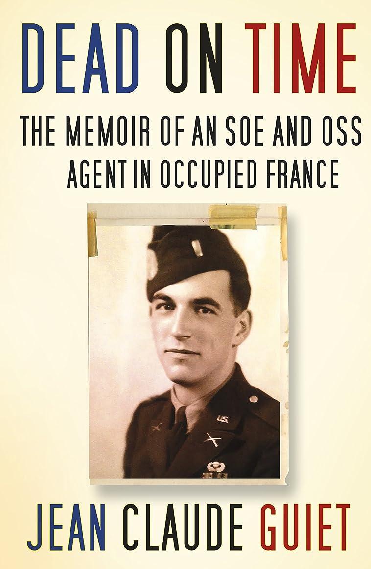 帽子注意Dead on Time: The Memoir of an SOE and OSS Agent in Occupied France (English Edition)