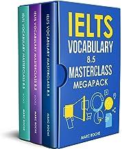 IELTS Vocabulary 8.5 Masterclass Series MegaPack: Advanced Vocabulary Masterclass Books 1, 2, & 3 Box Set: Full Self-Study...