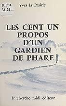 Les cent un propos d'un gardien de phare (French Edition)