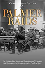 The Palmer Raids: The History of the Arrests and Deportations of Anarchists and Communists in America during the First Red Scare (English Edition)