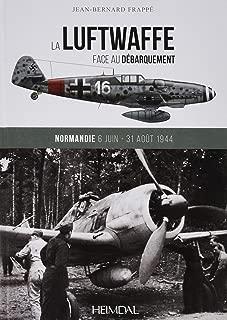 La Luftwaffe face au débarquement: Normandie 6 juin - 31 août 1944 (French Edition)