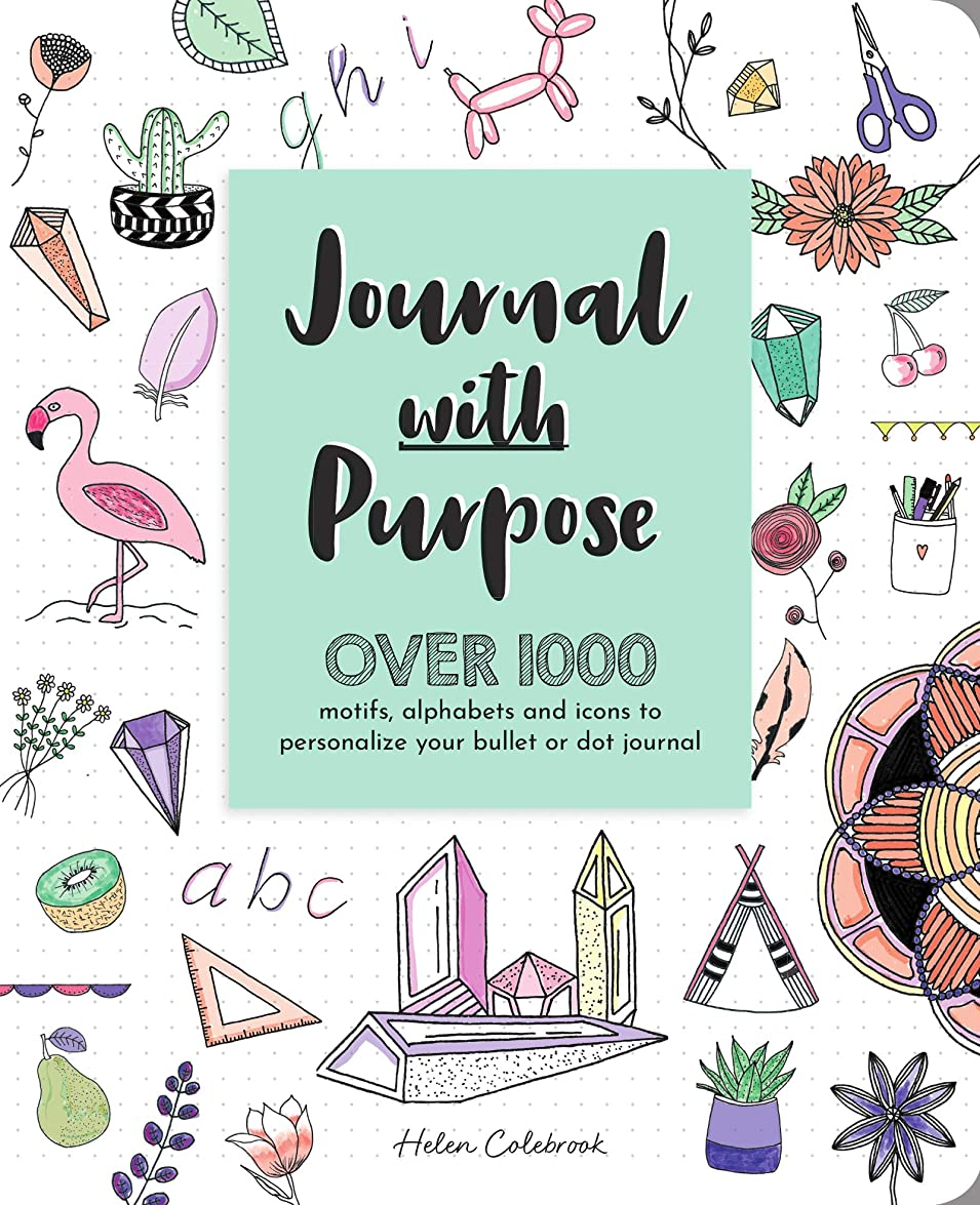 警戒書く装置Journal with Purpose: Over 1000 Motifs, Alphabets and Icons to Personalize Your Bullet or Dot Journal (English Edition)