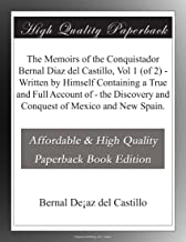 The Memoirs of the Conquistador Bernal Diaz del Castillo, Vol 1 (of 2) - Written by Himself Containing a True and Full Account of - the Discovery and Conquest of Mexico and New Spain.