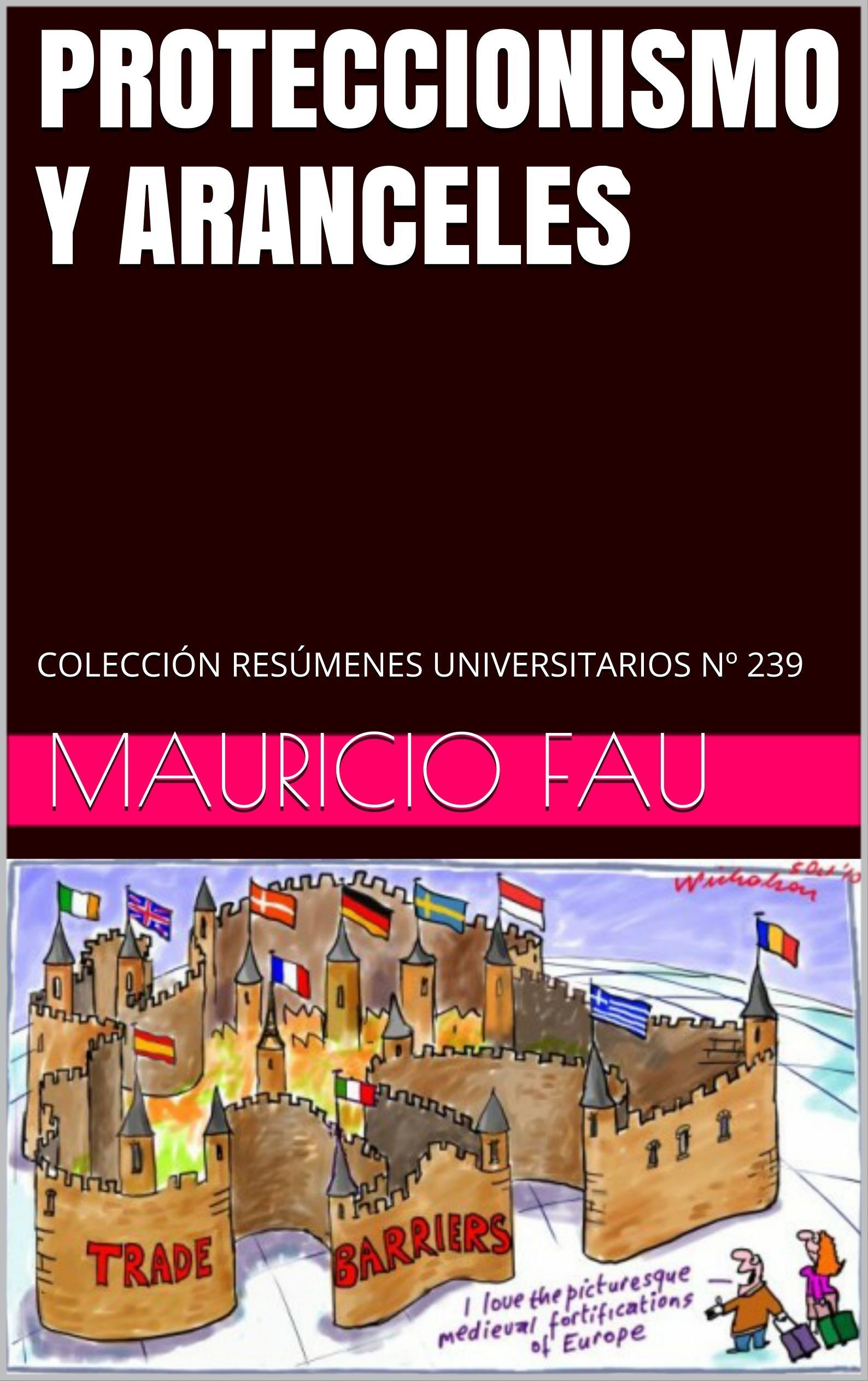 PROTECCIONISMO Y ARANCELES: COLECCIÓN RESÚMENES UNIVERSITARIOS Nº 239 (Spanish Edition)