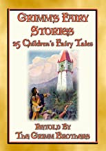 GRIMM's FAIRY STORIES - 25 Illustrated Original Fairy Tales: 25 Illustrated Fairy Tales from the Mists of Time