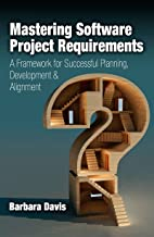 Mastering Software Project Requirements: A Framework for Successful Planning, Development & Alignment: A Framework for Successful Planning, Development & Alignment