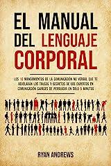 El manual del lenguaje corporal: Los 10 mandamientos de la comunicación no verbal que te revelarán los trucos y secretos de los expertos en comunicación ... en solo 5 minutos (Spanish Edition) Format Kindle