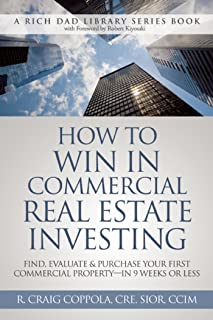 How To Win In Commercial Real Estate Investing: Find, Evaluate & Purchase Your First Commercial Property - in 9 Weeks Or Less (Rich Dad Library)