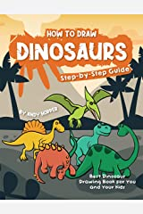 How to Draw Dinosaurs Step-by-Step Guide: Best Dinosaur Drawing Book for You and Your Kids Kindle Edition