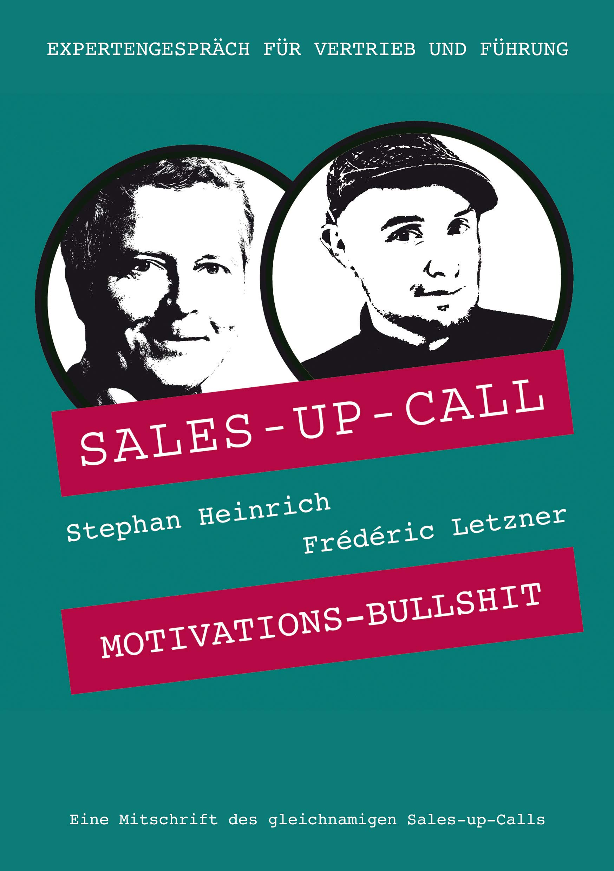 Motivations-Bullshit: Sales-up-Call mit Frédéric Letzner und Stephan Heinrich (German Edition)