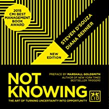 Not Knowing: The Art of Turning Uncertainty into Opportunity