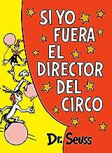 Si yo fuera el director del circo (If I Ran the Circus) (Classic Seuss) (Spanish Edition)