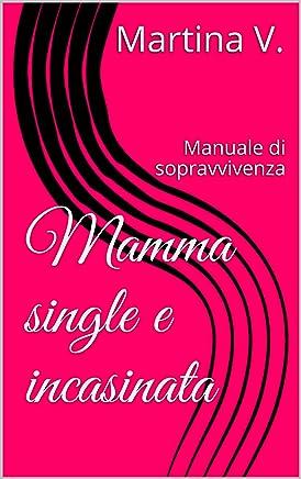 Mamma single e incasinata: Manuale di sopravvivenza
