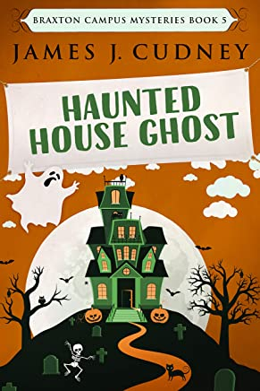 Haunted House Ghost: Death At The Fall Festival (Braxton Campus Mysteries Book 5)
